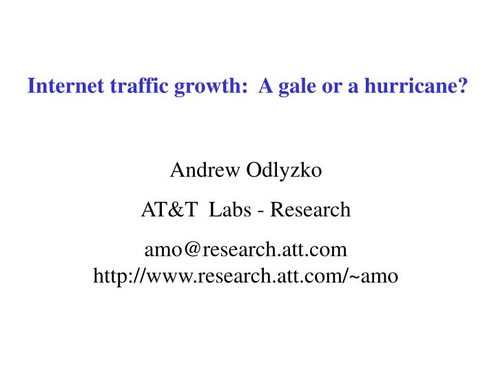 internet traffic growth a gale or a hurricane n.