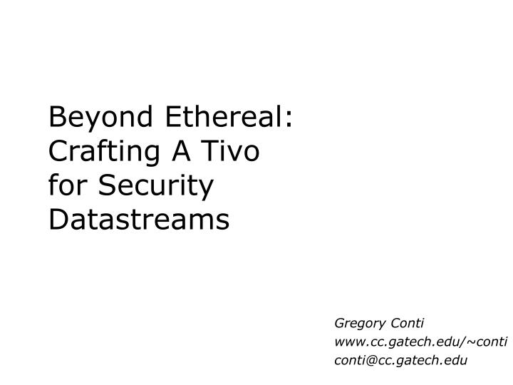 beyond ethereal crafting a tivo for security datastreams n.