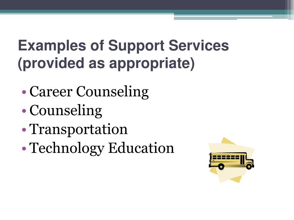Examples of Support Services (provided as appropriate)
