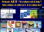 what are reduced risk nicotine delivery products