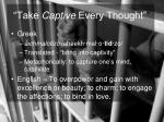 take captive every thought34
