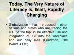 today the very nature of literacy is itself rapidly changing