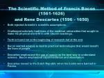 the scientific method of francis bacon 1561 1626 and rene descartes 1596 16507