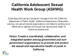 california adolescent sexual health work group ashwg