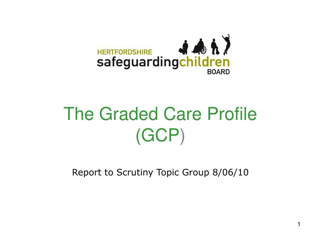 the graded care profile gcp report to scrutiny topic group 8 06 10 l.
