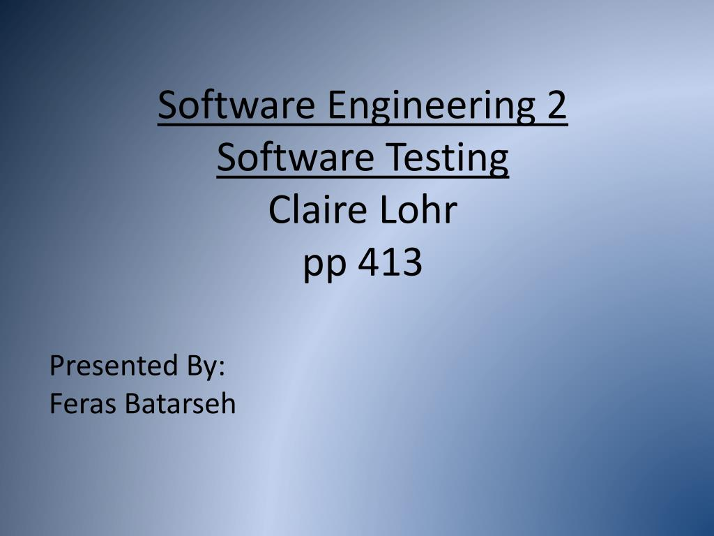 software engineering 2 software testing claire lohr pp 413 l.