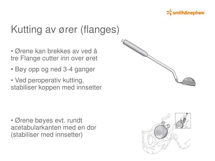 Ørene kan brekkes av ved å tre Flange cutter inn over øret