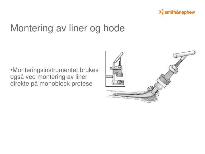 Monteringsinstrumentet brukes også ved montering av liner direkte på monoblock protese