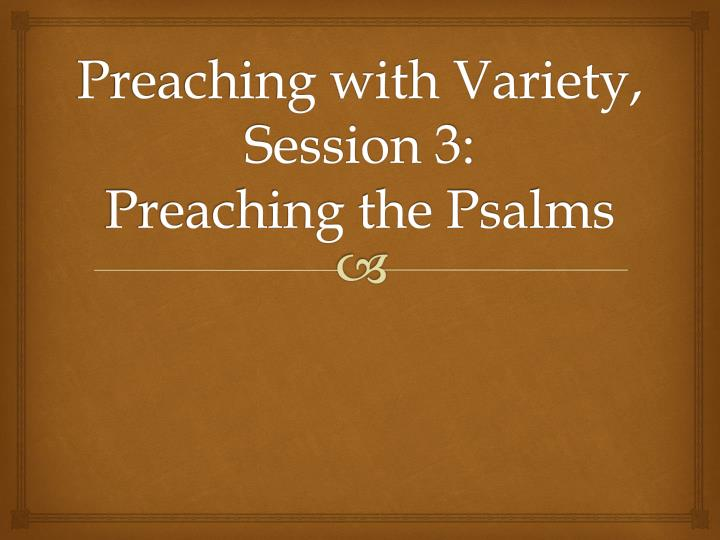 preaching with variety session 3 preaching the psalms n.