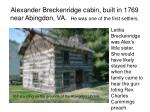 alexander breckenridge cabin built in 1769 near abingdon va he was one of the first settlers