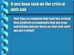 if you have task on the critical path and