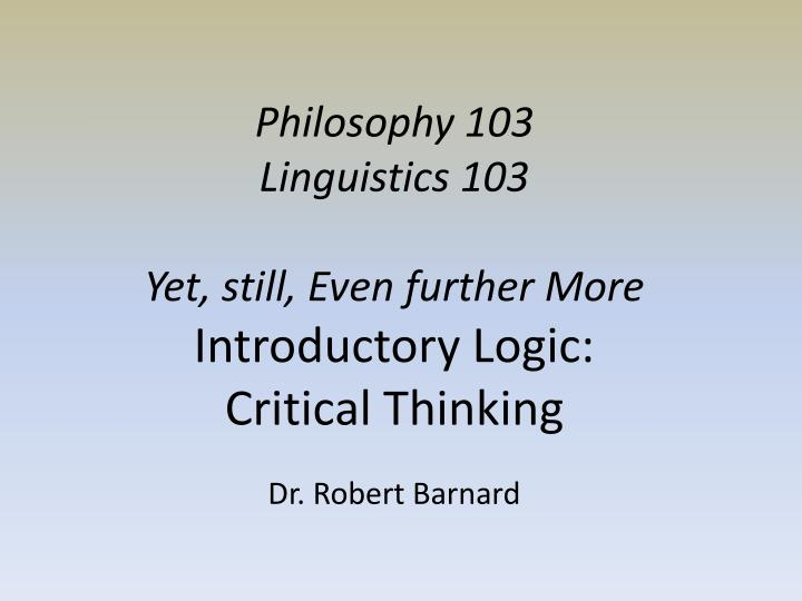 Philosophy 103 linguistics 103 yet still even further more introductory logic critical thinking