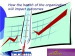 how the health of the organization will impact outcomes