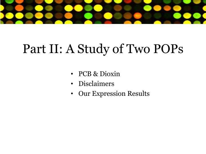 Part II: A Study of Two POPs