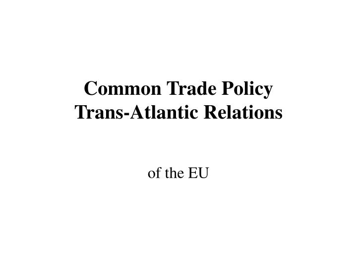 common trade policy trans atlantic relations n.