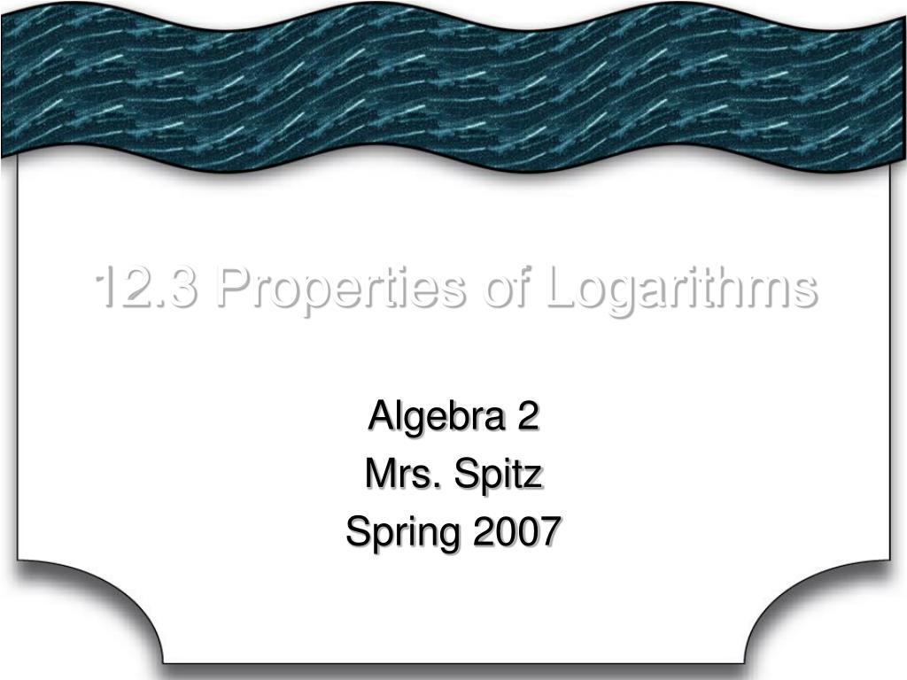 12 3 properties of logarithms l.