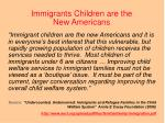 immigrants children are the new americans