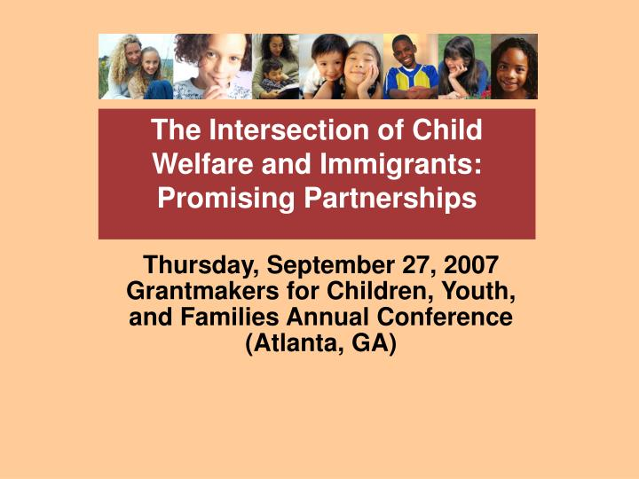 Thursday september 27 2007 grantmakers for children youth and families annual conference atlanta ga