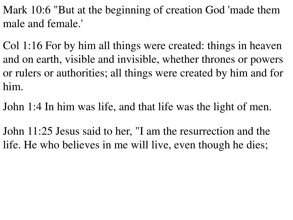 "Mark 10:6 ""But at the beginning of creation God 'made them male and female.'"