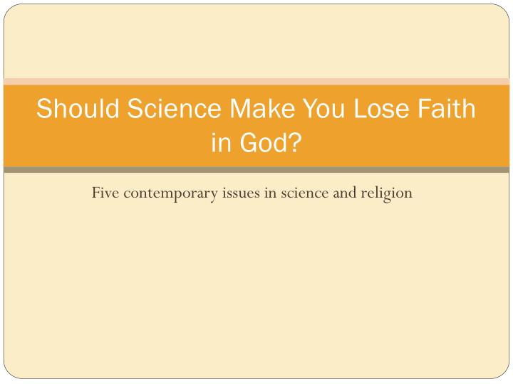 Should science make you lose faith in god