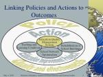 linking policies and actions to outcomes