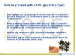 how to proceed with lt pl gas link project