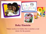 baby einstein videos useless for babies but it satisfies a real desire for the parents