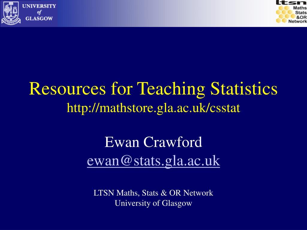 resources for teaching statistics http mathstore gla ac uk csstat l.