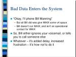 bad data enters the system