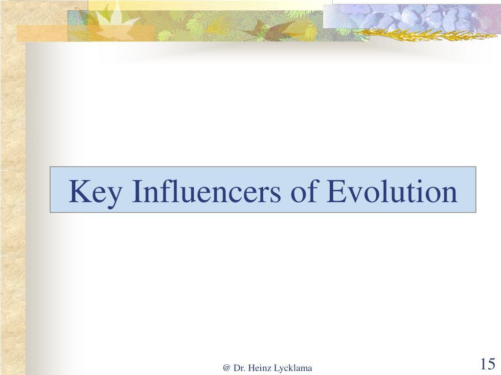 Key Influencers of Evolution