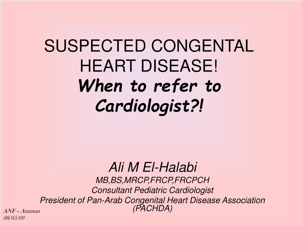 suspected congental heart disease when to refer to cardiologist l.