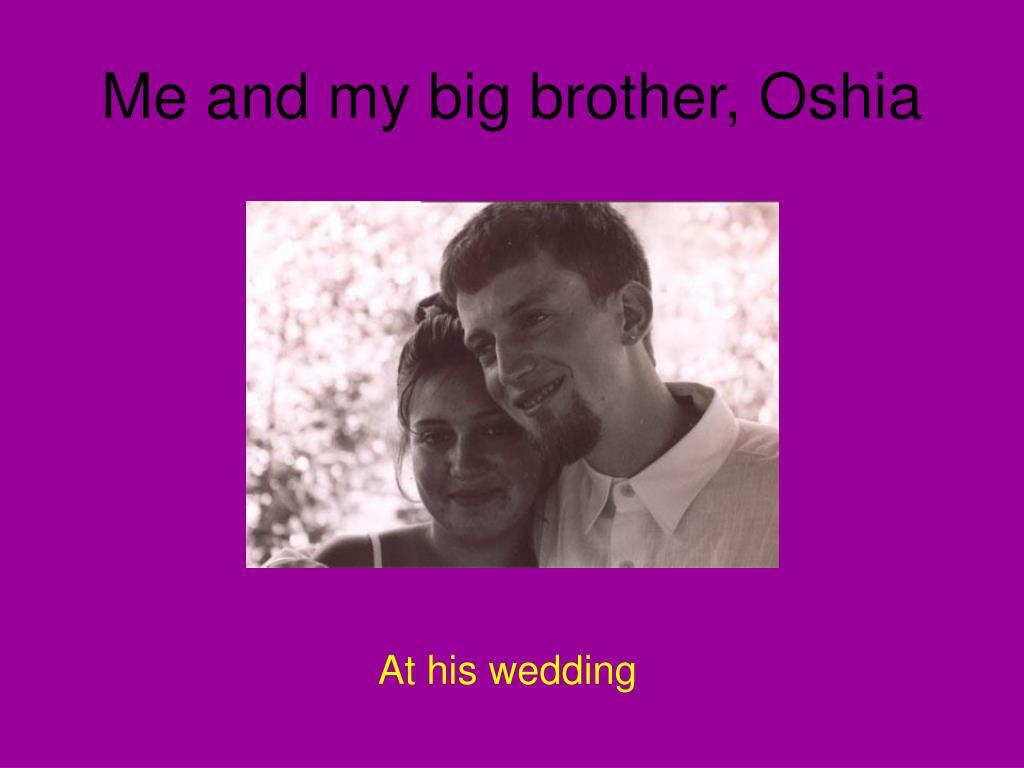 Me and my big brother, Oshia
