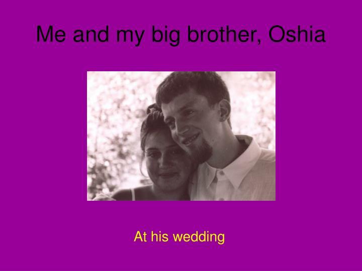 Me and my big brother oshia