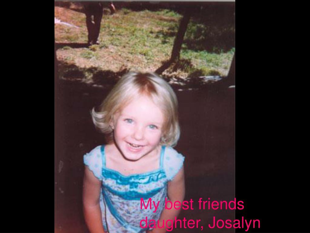 My best friends daughter, Josalyn