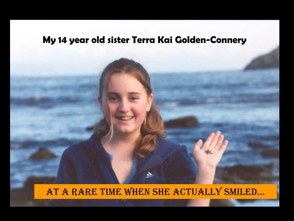 My 14 year old sister Terra Kai Golden-Connery