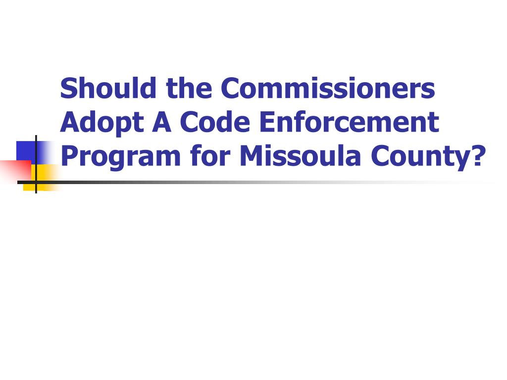 should the commissioners adopt a code enforcement program for missoula county l.