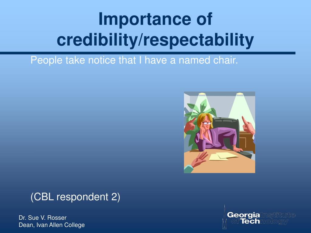 Importance of credibility/respectability
