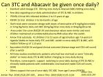 can 3tc and abacavir be given once daily