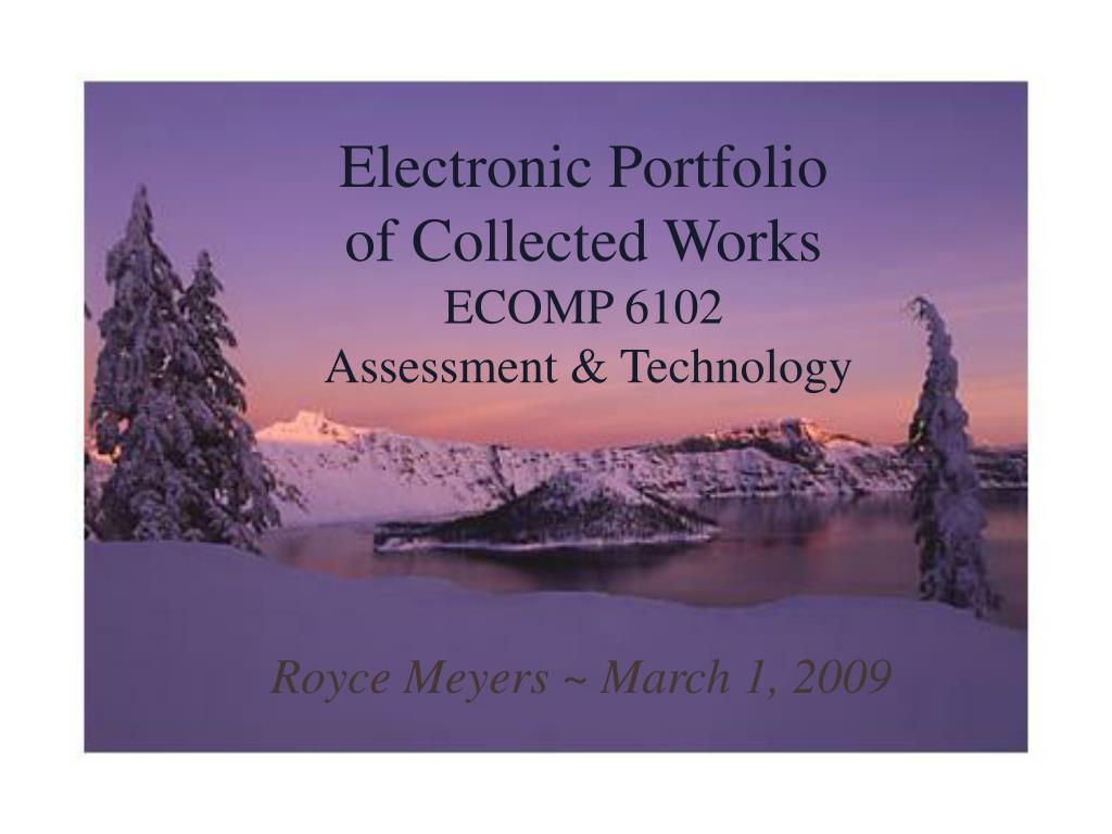 electronic portfolio of collected works ecomp 6102 assessment technology l.