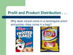 profit and product distribution