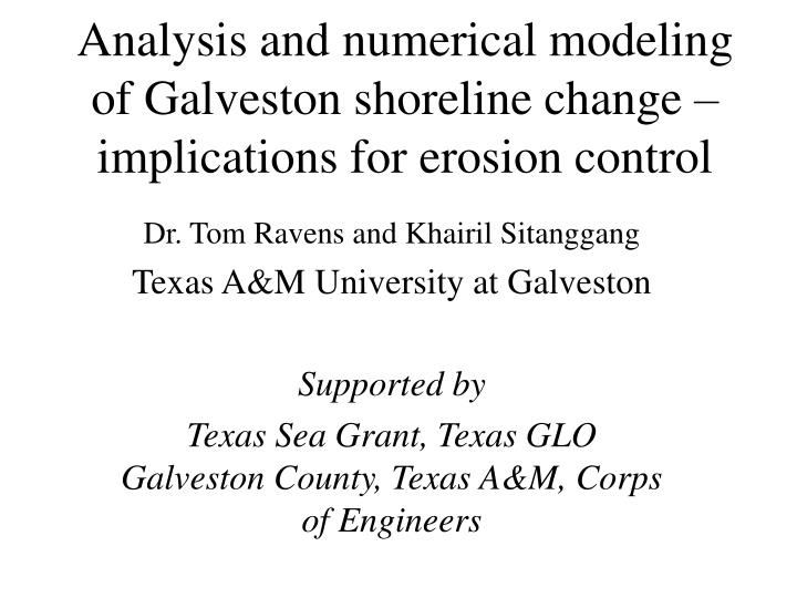 analysis and numerical modeling of galveston shoreline change implications for erosion control n.