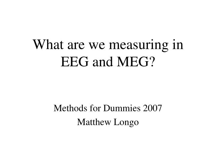 what are we measuring in eeg and meg n.