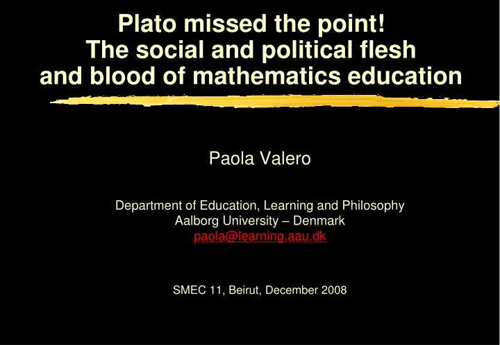 plato missed the point the social and political flesh and blood of mathematics education n.