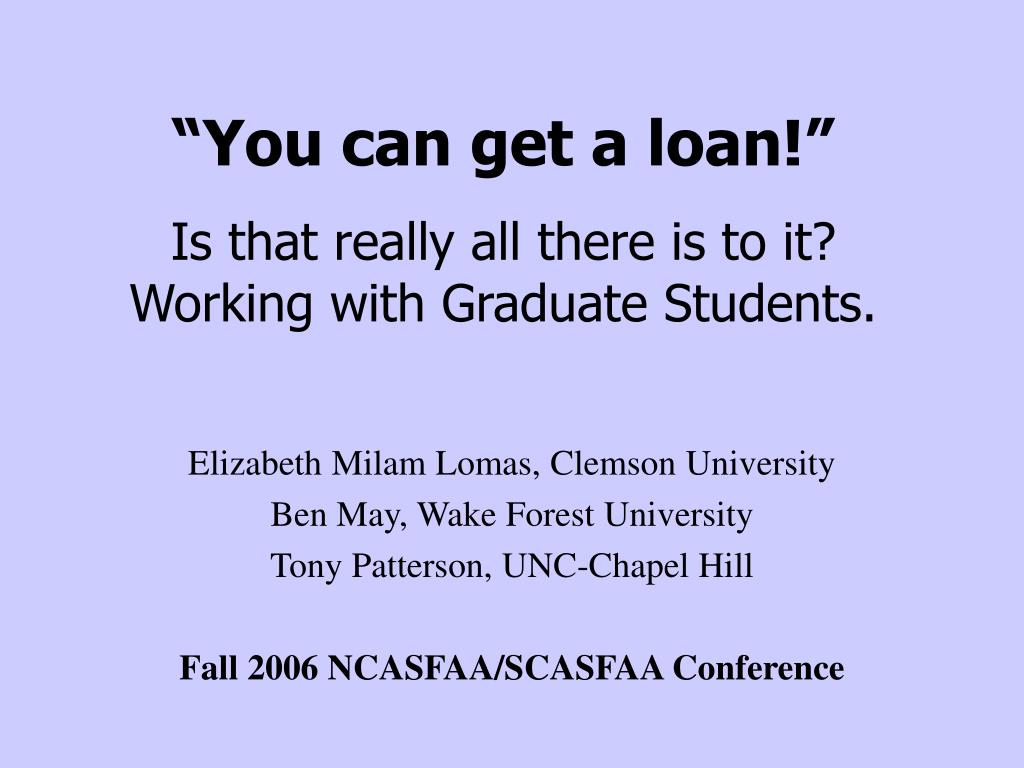 you can get a loan is that really all there is to it working with graduate students l.