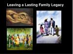 leaving a lasting family legacy