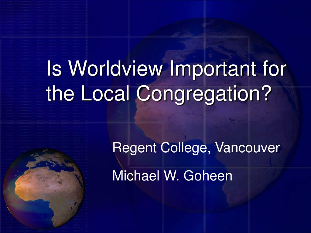 is worldview important for the local congregation l.