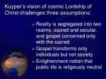 kuyper s vision of cosmic lordship of christ challenges three assumptions31