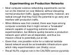 experimenting on production networks