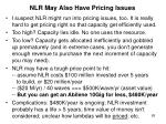 nlr may also have pricing issues