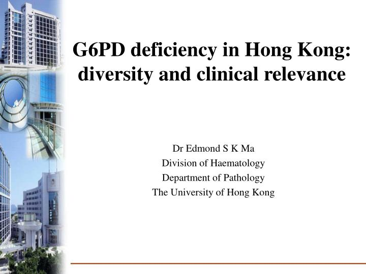 g6pd deficiency in hong kong diversity and clinical relevance n.